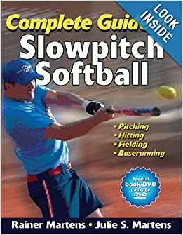 Complete Guide to Slowpitch Softball by Rainer Martens and Julie Martens