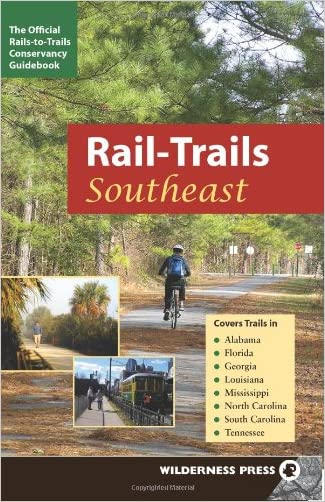Rail-Trails Southeast: Alabama, Florida, Georgia, Louisiana, Mississippi, North and South Carolina, Tennessee