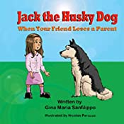 Jack the Husky Dog: When Your Friend Loses a Parent | [Gina Maria Sanfilippo]