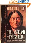The Lance and the Shield: The Life an...