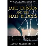 Jake Johnson And The Half Bloods (Quest 1) - Mythical Adventure For 9 to 12 Year Olds Written By A 9-Year Old With Excellent Review By Children's Author ... Griffiths (Jake Johnson And The Greek Gods) ~ James Warburton
