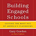 Building Engaged Schools: Getting the Most Out of America's Classrooms Audiobook by Gary Gordon, Steve Crabtree Narrated by Malcolm Hillgartner