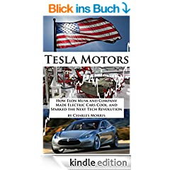 Tesla Motors: How Elon Musk and Company Made Electric Cars Cool, and Sparked the Next Tech Revolution (English Edition)
