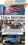 Tesla Motors: How Elon Musk and Compa...