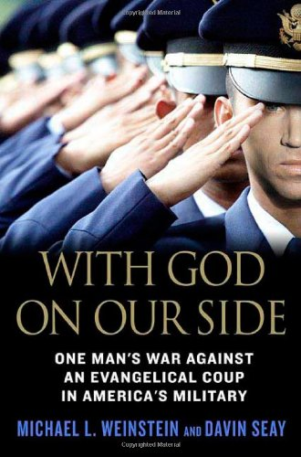 With God on Our Side: One Man's War Against an Evangelical Coup in America's Military: Michael L. Weinstein, Davin Seay: 9780312361433: Amazon.com: Books