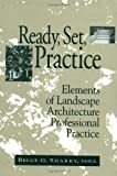 Ready, Set, Practice: Elements of Landscape Architecture Professional Practice - 0471555126