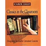 Classics in the Classroom: Designing Accessible Literature Lessons ~ Carol Jago