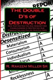 The Double D's of Destruction: How Our Distracted And Desensitized Consciousness Is Destroying Our Communities And Failing Our Children