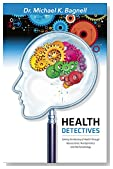 Health Detectives...Solving the Mystery of Health Through Neuroscience, Nutrigenomics, and Mechanobiology
