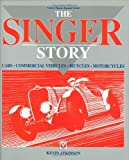 The Singer Story: Cars; Commercial Vehicles; Bicycles; Motorcycles (Classic Reprint Series)