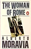 The Woman Of Rome. A Novel (0140008802) by Moravia, Alberto