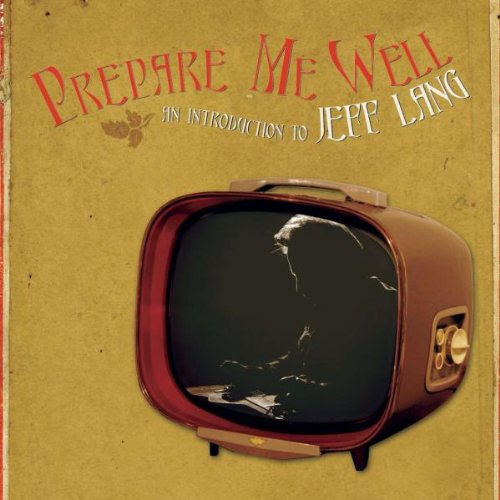 (Contemporary blues / Folk-blues) Jeff Lang - Prepare Me Well - 2006, WavPack (iso.wv (image+.cue)), lossless