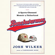 Benchwarmer: An Anxious Dad's Almanac of Fatherhood and Other Failures (       UNABRIDGED) by Josh Wilker Narrated by Chris Lutkin