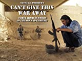 Cant Give This War Away: Three Iraqi Summers of Change and Conflict
