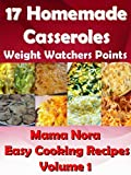 img - for Homemade Casserole - 17 Nutritious and Healthy Recipes with Weight Watchers Points - Easy Cooking with Mama Daisy Nora: Homemade Recipes book / textbook / text book
