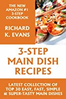 Super Easy 3-Step Main-Dish Recipes: Latest Collection 0f Top 30 Easy, Fast, Simple & Super-Tasty Main Dish Recipes (English Edition)