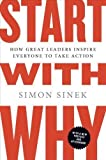 Start with Why: How Great Leaders Inspire Everyone to Take Action Reprint edition by Sinek, Simon published by Portfolio Trade [ Paperback ]