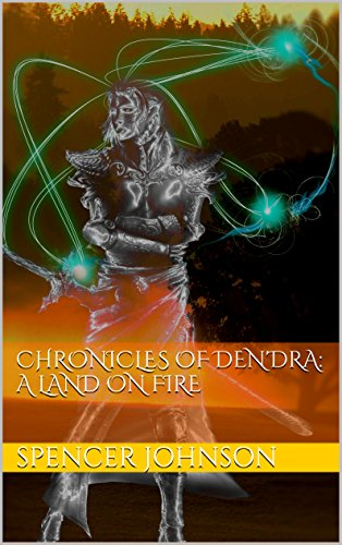 Spencer Johnson - Chronicles of Den'dra: A land on Fire