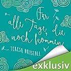 Für alle Tage, die noch kommen Hörbuch von Teresa Driscoll Gesprochen von: Tanja Geke