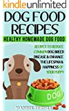 Dog Food Recipes: Healthy Homemade Dog Food Recipes, Reduce Common Dog Breed Disease, and Enhance the Lifespan and Happiness of Your Puppy (Puppy Food, ... About Dogs, Puppies, Dog Owners Book 1)