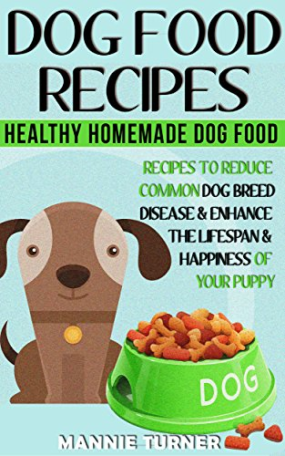 Dog Food Recipes: Healthy Homemade Dog Food Recipes, Reduce Common Dog Breed Disease, and Enhance the Lifespan and Happiness of Your Puppy (Puppy Food, ... About Dogs, Puppies, Dog Owners Book 1) (Recipes For Dog Food compare prices)