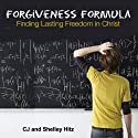Forgiveness Formula: Finding Lasting Freedom in Christ (       UNABRIDGED) by C. J. Hitz, Shelley Hitz Narrated by Larry Wayne