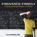 Forgiveness Formula: Finding Lasting Freedom in Christ | C. J. Hitz,Shelley Hitz