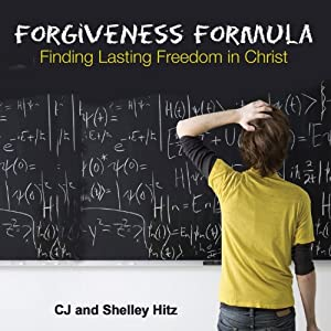 Forgiveness Formula: Finding Lasting Freedom in Christ | [C. J. Hitz, Shelley Hitz]