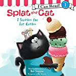 Splat the Cat: I Scream for Ice Cream | Rob Scotton