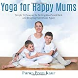Yoga for Happy Mums: Simple techniques for getting your spark back and enjoying parenthood again
