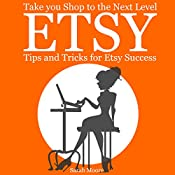 Etsy: Tips, Tricks, and Hacks for Successful Selling on Etsy | [Sarah Moore]