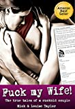 F*** My Wife!: Erotic Cuckold Stories from a Real Married Husband and Wife into The Swinging Scene