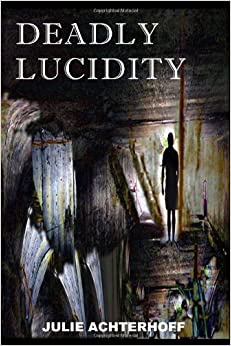 Deadly Lucidity: Julie Achterhoff: 9780984421909: Amazon.com: Books