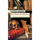 Das Werk der Bcher: Historischer Gutenberg-Romanvon &#34;Stephan Naumann&#34;