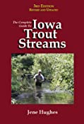 The Complete Guide to Iowa Trout Streams: Jene Hughes, Jesse David Hughes: 9780964637511: Amazon.com: Books