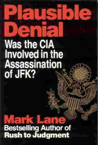 Plausible Denial : Was the CIA Involved in the Assassination of Jfk?, MARK LANE