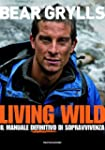 Living wild. Il manuale definitivo di...