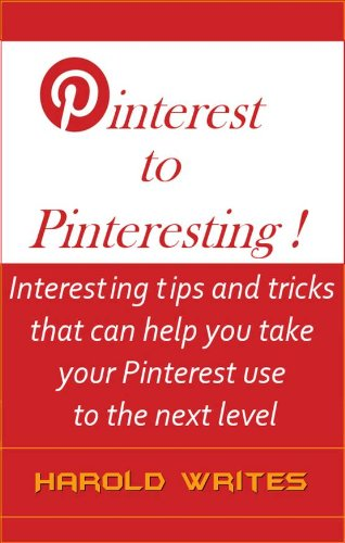Pinterest to Pinteresting ! (Tech-Smart Social Media eBooks)