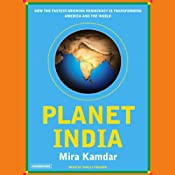 Planet India: How the Fastest Growing Democracy Is Transforming America and the World | [Mira Kamdar]