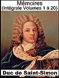 M�moires du Duc de Saint-Simon (Int�grale les 20 volumes) complets et authentiques
