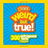 Weird But True: 300 Outrageous Facts (National Geographic Kids)