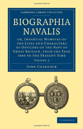 Biographia Navalis: Or, Impartial Memoirs of the Lives and Characters of Officers of the Navy of Great Britain, from the