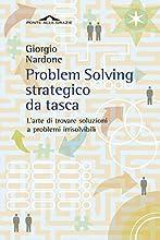Problem Solving strategico da tasca: L'arte di trovare soluzioni a problemi irrisolvibili (Ponte alle Grazie Terapia in tempi brevi)