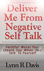 Deliver Me From Negative Self Talk: Faithful Words You Should Say When You Talk To Yourself