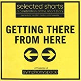 Selected Shorts: Getting There from Here (Selected Shorts: A Celebration of the Short Story)