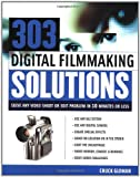 img - for 303 Digital Filmmaking Solutions : Solve Any Video Shoot or Edit Problem in Ten Minutes or Less, for Ten Dollar or Less (Digital Video/Audio) book / textbook / text book