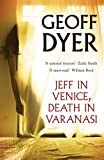 Geoff Dyer Jeff in Venice, Death in Varanasi