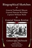 img - for Biographical Sketches: of Nathaniel Massie, Duncan McArthur, William Wells and Simon Kenton book / textbook / text book