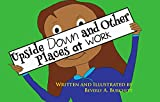 img - for Upside Down and Other Places at Work book / textbook / text book