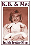 img - for K.B. & Me: The Tale of a Cancer-Fighting Rabbit With an Attitude book / textbook / text book